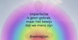 Imperfectie is geen gebrek, maar het bewijs dat we mens zijn