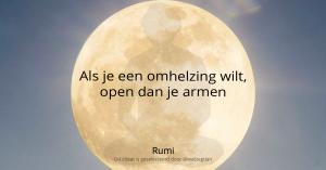Als je een omhelzing wilt, open dan je armen - Rumi