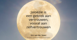 Jaloezie is een gebrek aan vertrouwen, vooral aan zelfvertrouwen. – Eric van der Steen