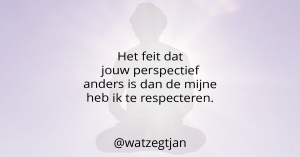 Het feit dat jouw perspectief anders is dan de mijne heb ik te respecteren.