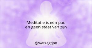 Meditatie is een pad en geen staat van zijn