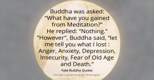 """Buddha was asked: """"What have you gained from Meditation?"""" He replied: """"Nothing."""" """"However"""", Buddha said, """"let me tell you what I lost : Anger, Anxiety, Depression, Insecurity, Fear of Old, Age and Death."""" - Fake Buddha Quotes"""