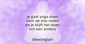 Je gaat yoga doen voor de ene reden en je blijft het doen om een andere
