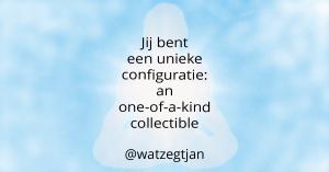 Jij bent een unieke configuratie – an one-of-a-kind collectible