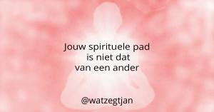 Jouw spirituele pad is niet dat van een ander