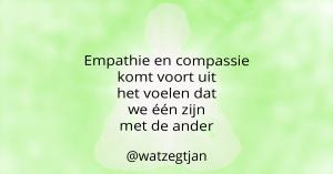 Empathie en compassie komt voort uit het voelen dat we één zijn met de ander